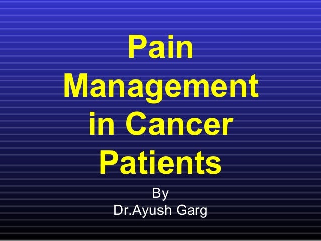 Pain Management in Cancer Patients By Dr.Ayush Garg