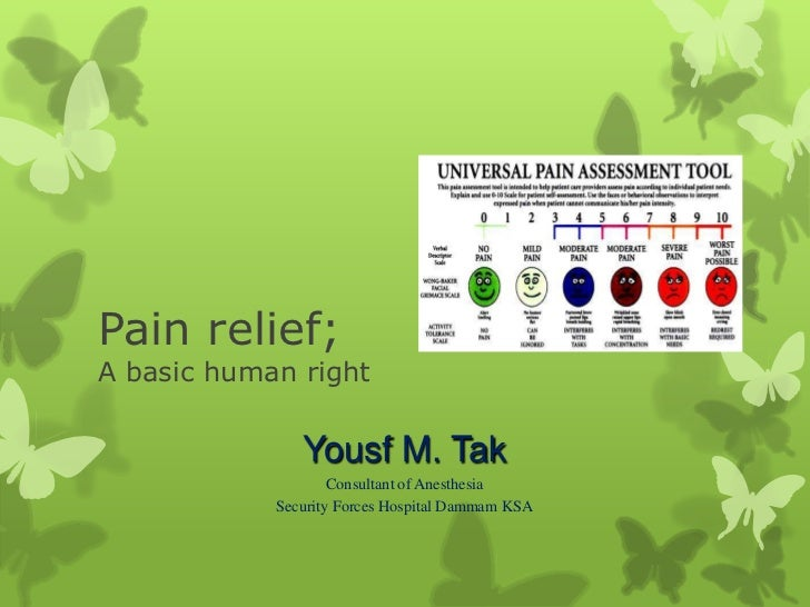 Pain relief;A basic human right               Yousf M. Tak                    Consultant of Anesthesia            Security...