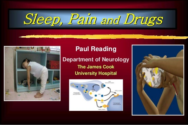 Sleep, Pain and Drugs Paul Reading Department of Neurology The James Cook University Hospital