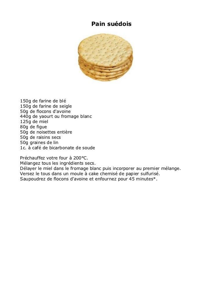 Pain suédois150g de farine de blé150g de farine de seigle50g de flocons davoine440g de yaourt ou fromage blanc125g de miel...
