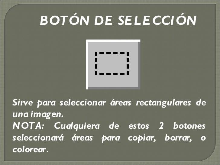 BOTÓN DE SELECCIÓN Sirve para seleccionar áreas rectangulares de una imagen. NOTA: Cualquiera de estos 2 botones seleccion...