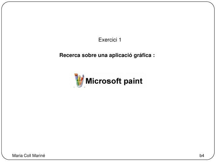 Exercici 1<br />Recerca sobre una aplicació gráfica :<br />Maria Coll Mariné<br />b4<br />
