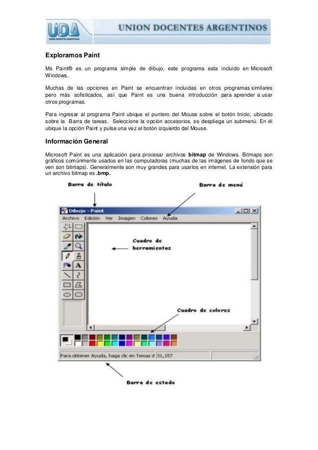 Exploramos Paint  Ms Paint® es un programa simple de dibujo, este programa esta incluido en Microsoft  Windows.  Muchas de...