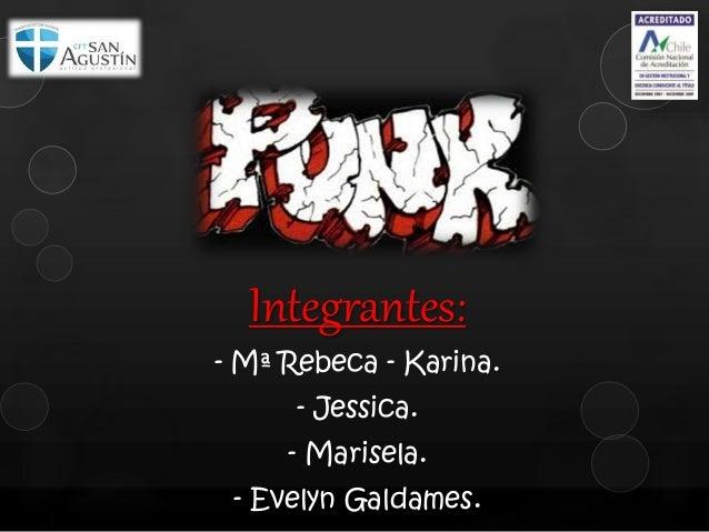 Integrantes: - Mª Rebeca - Karina. - Jessica. - Marisela. - Evelyn Galdames.
