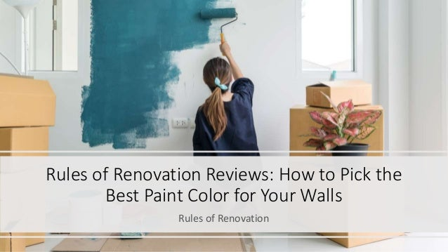 Rules of Renovation Reviews: How to Pick the Best Paint Color for Your Walls Rules of Renovation