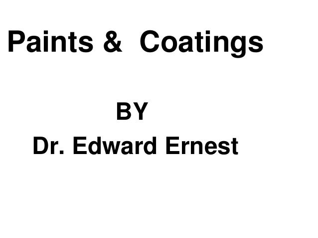 Paints & Coatings BY Dr. Edward Ernest
