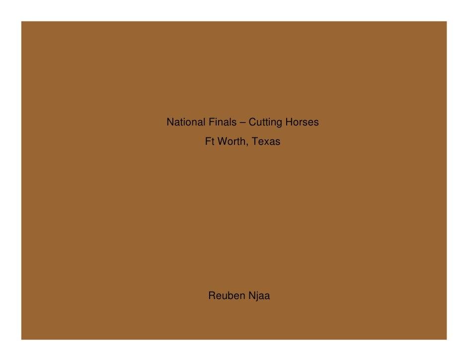 National Finals – Cutting Horses         Ft Worth, Texas             Reuben Njaa