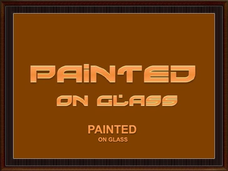 PAINTED<br /> ON GLASS<br />