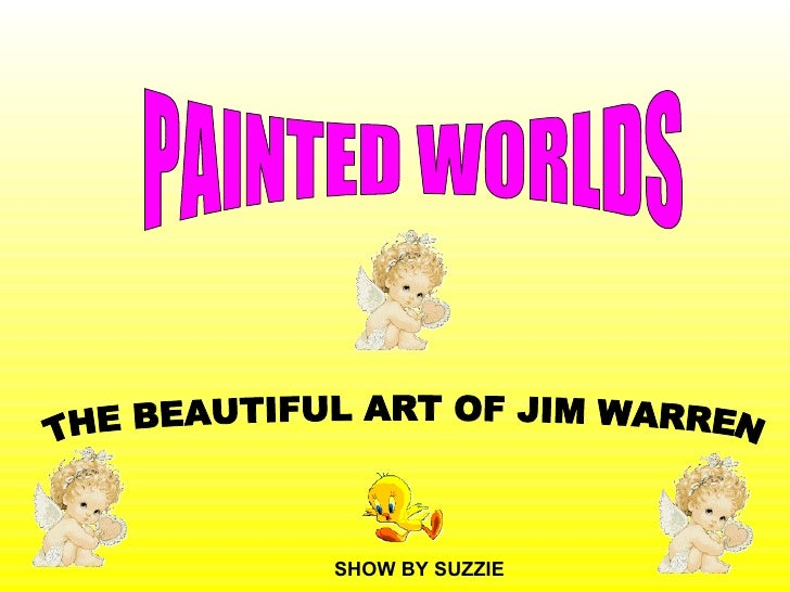 THE BEAUTIFUL ART OF JIM WARREN SHOW BY SUZZIE PAINTED WORLDS
