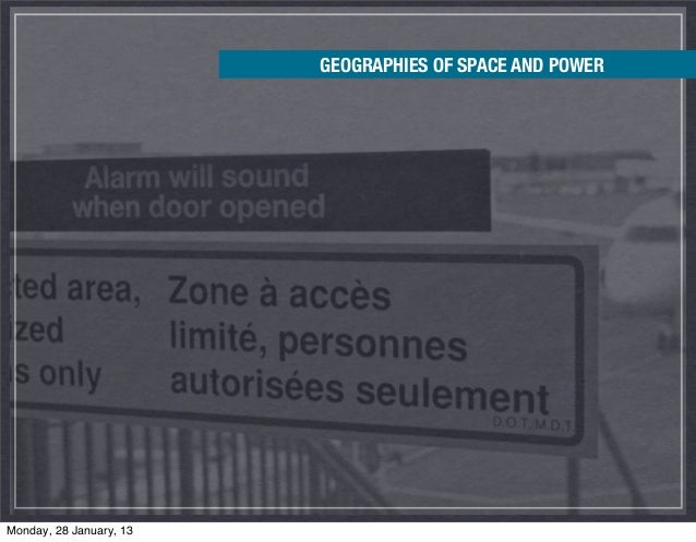 GEOGRAPHIES OF SPACE AND POWERMonday, 28 January, 13