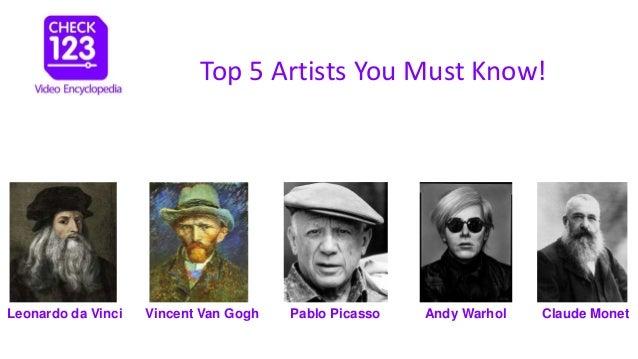 Leonardo da Vinci Vincent Van Gogh Pablo Picasso Andy Warhol Claude Monet Top 5 Artists You Must Know!