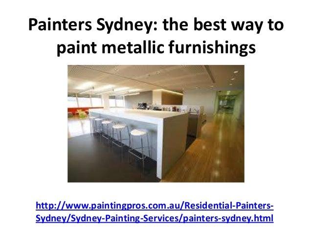 Painters Sydney: the best way topaint metallic furnishingshttp://www.paintingpros.com.au/Residential-Painters-Sydney/Sydne...