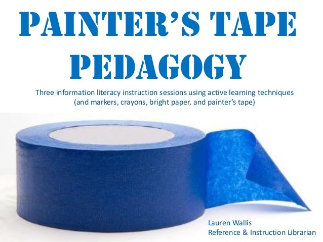 Painter's taPe Pedagogy Three information literacy instruction sessions using active learning techniques (and markers, cra...