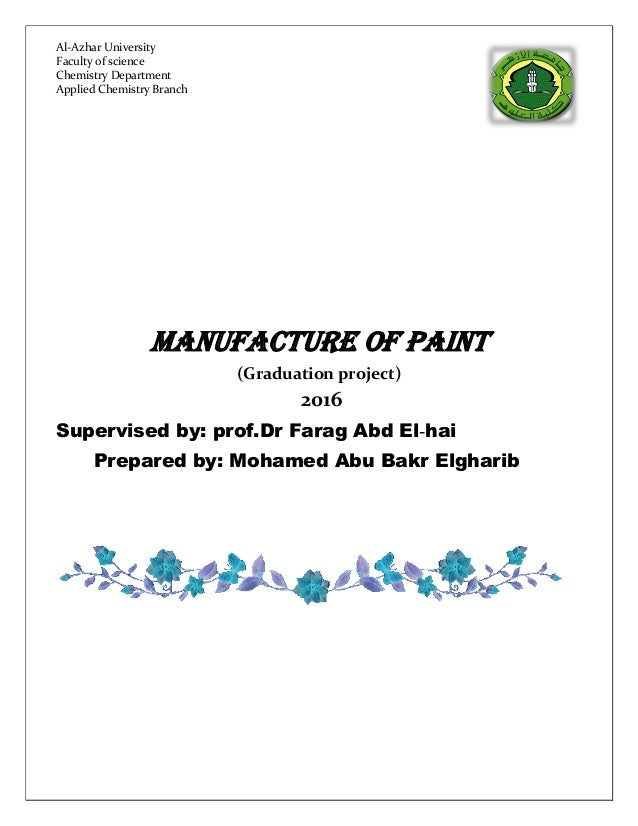 MANUFACTURE OF PAINT (Graduation project) 2016 Supervised by: prof.Dr Farag Abd El-hai Prepared by: Mohamed Abu Bakr Elgha...