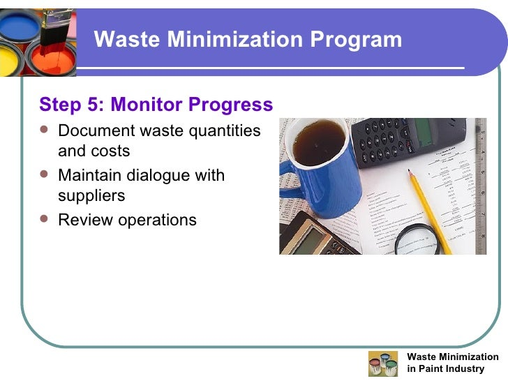 waste minimization Waste minimization evaluations can also be used to monitor a company's compliance with the terms of an enforcement agreement imposing obligations to install and .