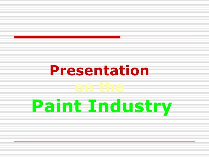 Presentation  on the   Paint Industry