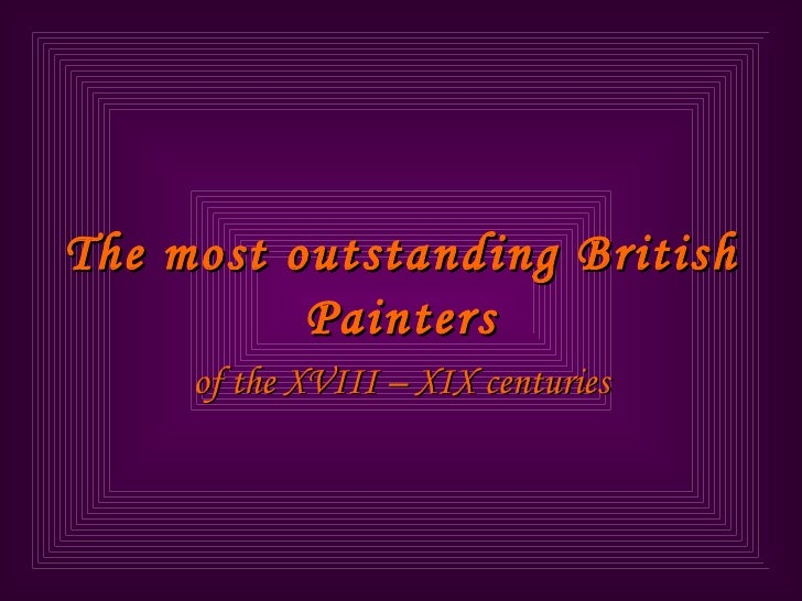 The most outstanding British Painters of the XVIII – XIX centuries