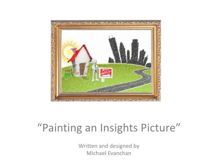 """""""Painting an Insights Picture""""        Written and designed by          Michael Evanchan"""