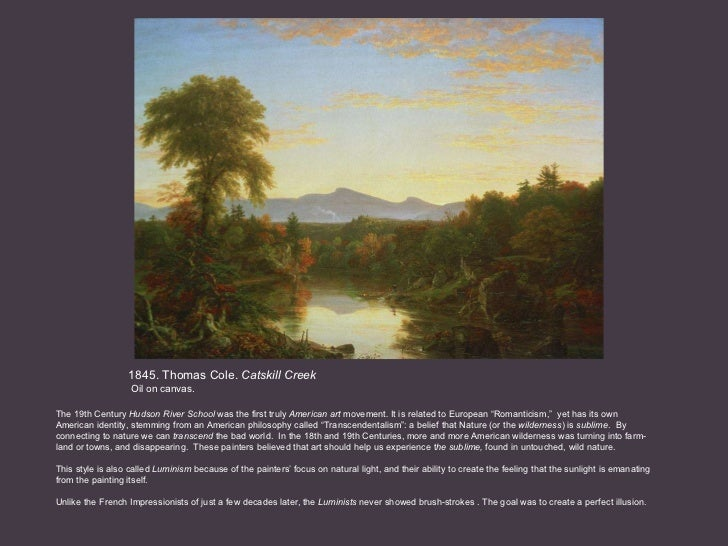 1845. Thomas Cole.  Catskill Creek   Oil on canvas.  The 19th Century  Hudson River School  was the first truly  American ...