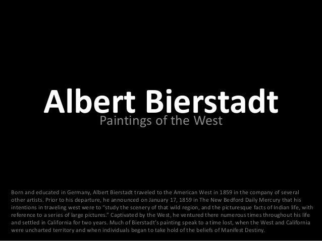Albert Bierstadt                Paintings of the WestBorn and educated in Germany, Albert Bierstadt traveled to the Americ...