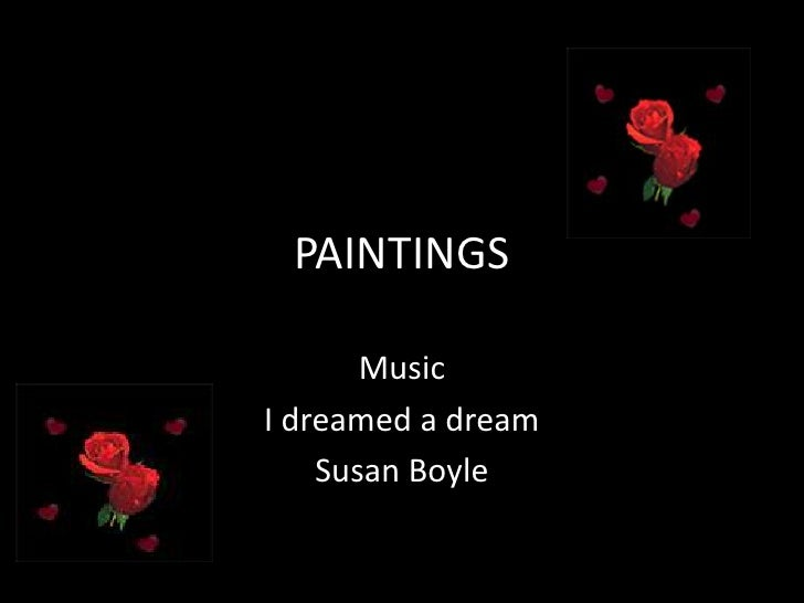 PAINTINGS       MusicI dreamed a dream    Susan Boyle