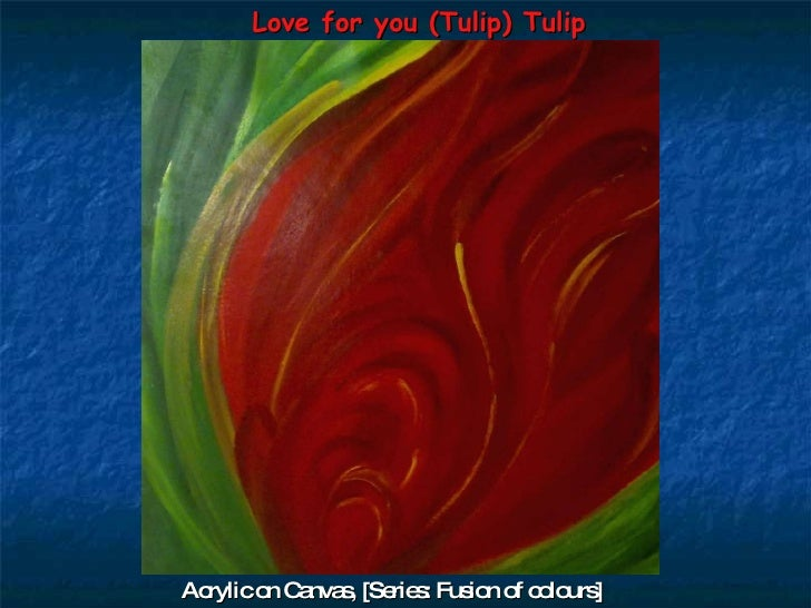 Love for you (Tulip) Tulip Acrylic on Canvas, [Series: Fusion of colours]