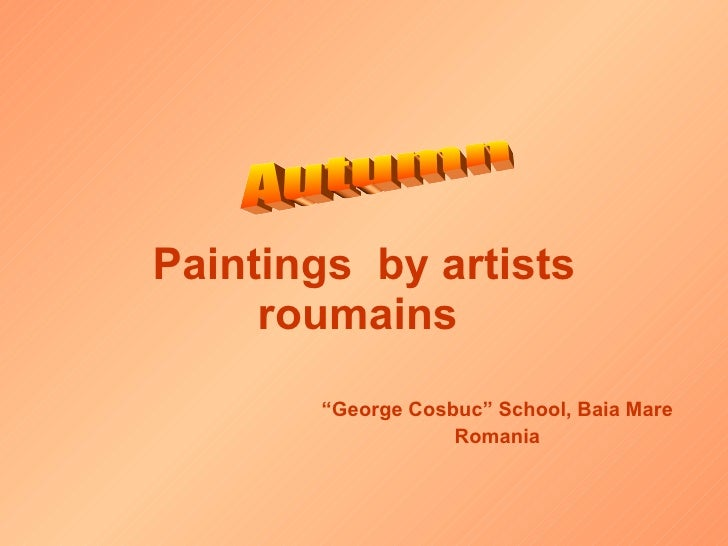 "Paintings  by artists roumains   "" George Cosbuc"" School, Baia Mare Romania Autumn"