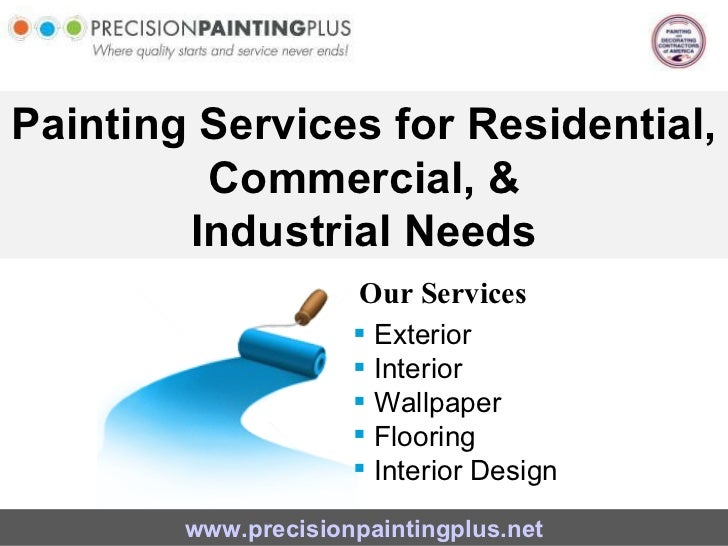 Painting Services for Residential, Commercial, & Industrial Needs Our Services www.precisionpaintingplus.net <ul><li>Exter...