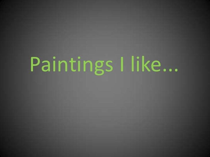 Paintings I like...<br />