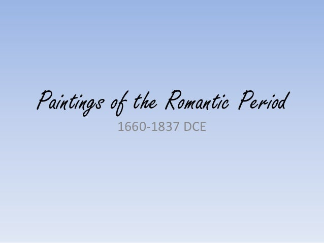 Paintings of the Romantic Period          1660-1837 DCE
