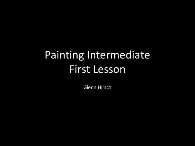 Painting Intermediate First Lesson Glenn Hirsch