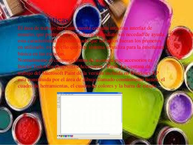 Características El área de trabajo del paint cuenta con una intuitiva interfaz de usuario, que permite un aprendizaje inme...