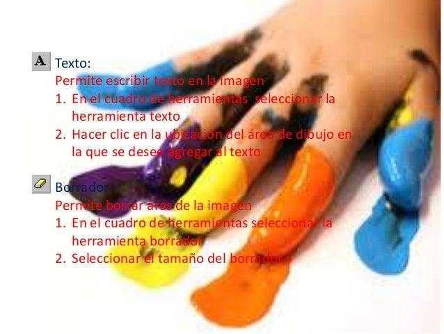 Texto: Permite escribir texto en la imagen 1. En el cuadro de herramientas seleccionar la herramienta texto 2. Hacer clic ...