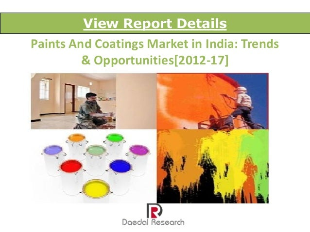 View Report DetailsPaints And Coatings Market in India: Trends         & Opportunities[2012-17]