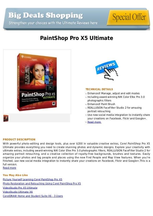 PaintShop Pro X5 Ultimate TECHNICAL DETAILS Enhanced! Manage, adjust and edit modesq Including award-winning NIK Color Efe...