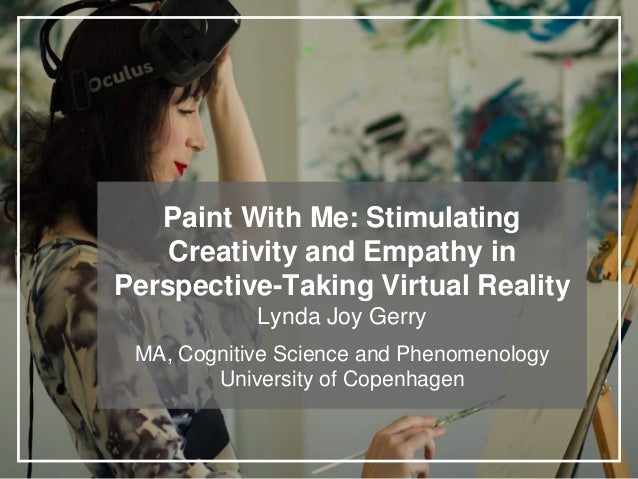 Paint With Me: Stimulating Creativity and Empathy in Perspective-Taking Virtual Reality Lynda Joy Gerry MA, Cognitive Scie...