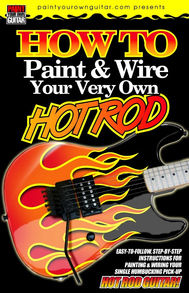 HOW TO PAINT & WIRE YOUR VERY OWN HOT ROD GUITAR!                                                                         ...