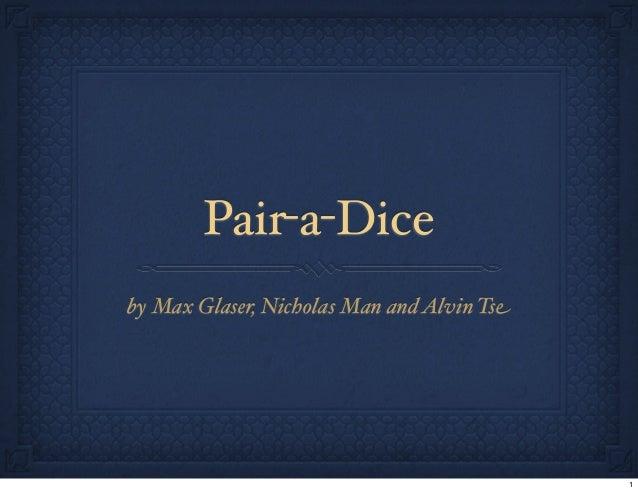 Pair-a-Diceby Max Glaser, Nicholas Man andAlvin Tse1