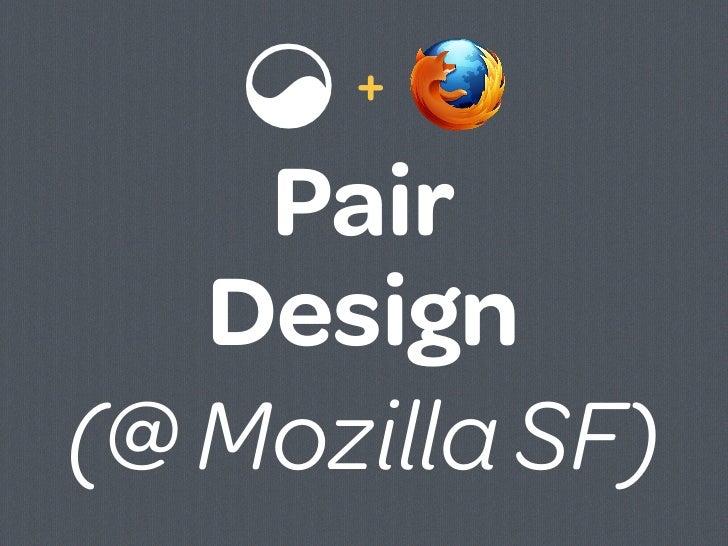 ☯ +    Pair   Design(@ Mozilla SF)