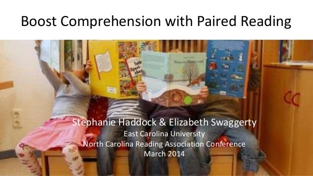 Boost Comprehension with Paired Reading Stephanie Haddock & Elizabeth Swaggerty East Carolina University North Carolina Re...
