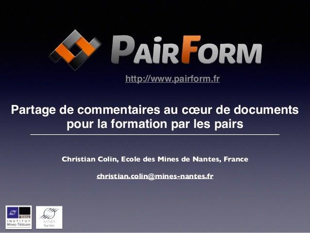 http://www.pairform.fr  !  Partage de commentaires au coeur de documents!  pour la formation par les pairs  Christian Coli...
