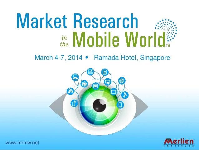 March 4-7, 2014 Ramada Hotel, Singapore www.mrmw.net