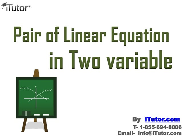 Pair of Linear Equation  in Two variable By iTutor.com T- 1-855-694-8886 Email- info@iTutor.com