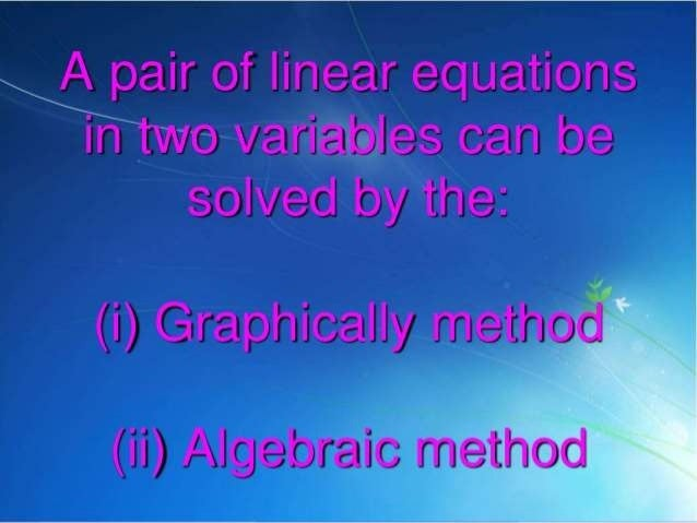 A pair of linear equations in two varialales can be solved by the:
