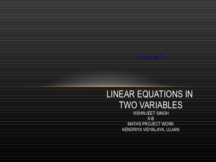 LINEAR EQUATIONS IN  TWO VARIABLES VISHWJEET SINGH X-B MATHS PROJECT WORK KENDRIYA VIDYALAYA, UJJAIN   Lesson 3