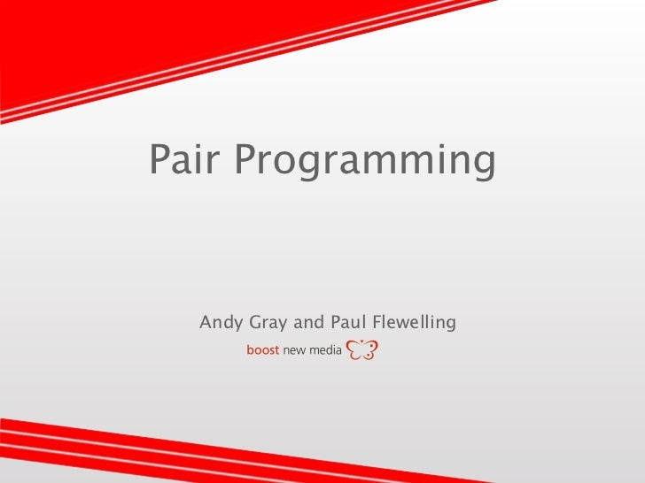 Pair Programming  Andy Gray and Paul Flewelling