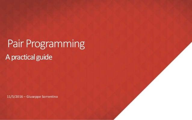 PairProgramming Apracticalguide 11/5/2016 – Giuseppe Sorrentino