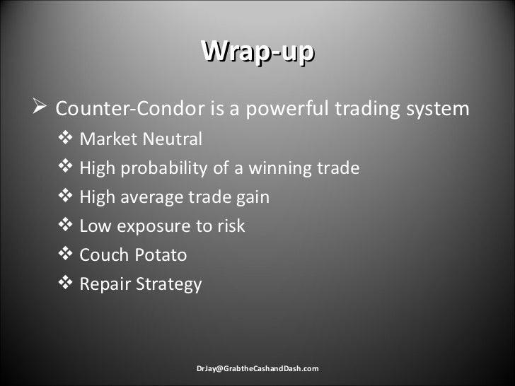 Wrap-up <ul><li>Counter-Condor is a powerful trading system </li></ul><ul><ul><li>Market Neutral </li></ul></ul><ul><ul><l...