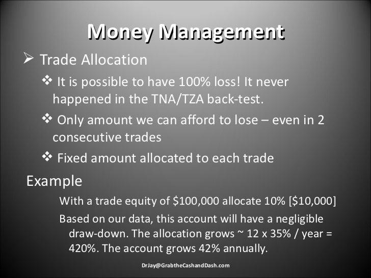 Money Management <ul><li>Trade Allocation </li></ul><ul><ul><li>It is possible to have 100% loss! It never happened in the...