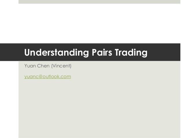 Understanding Pairs Trading Yuan Chen (Vincent) yuanc@outlook.com